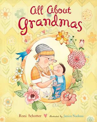 All About Grandmas By Schotter, Roni/ Nadeau, Janice (ILT)